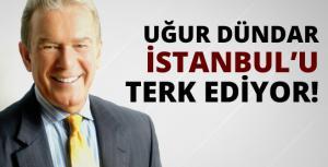 Uğur Dündar İstanbulu terk etti