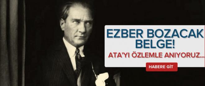 Atatürk ile ilgili ezber bozacak belge!