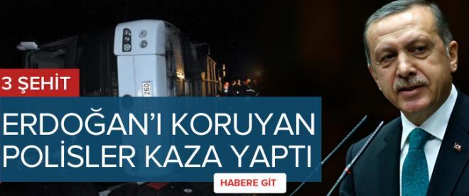 Erdoğan'ı koruyan polisler kaza yaptı 3 Şehit