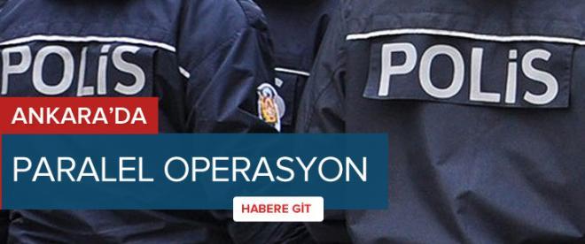 Ankara'da paralel operasyon