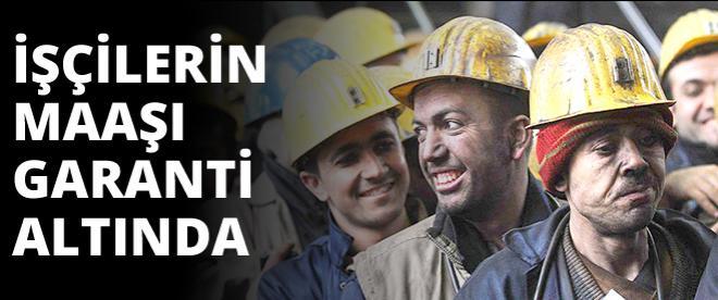 İşçilerin maaşı garanti altında