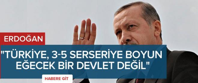 """""""Türkiye, 3-5 serseriye boyun eğecek bir devlet değil"""""""