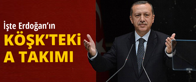 İşte Erdoğan'ın Köşk'teki A Takımı !