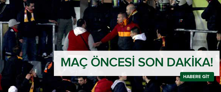 Galatasaray maç öncesi son dakika