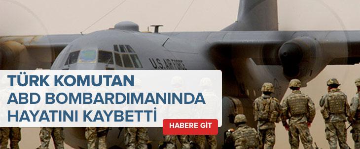 ABD saldırısında Türk komutan öldü